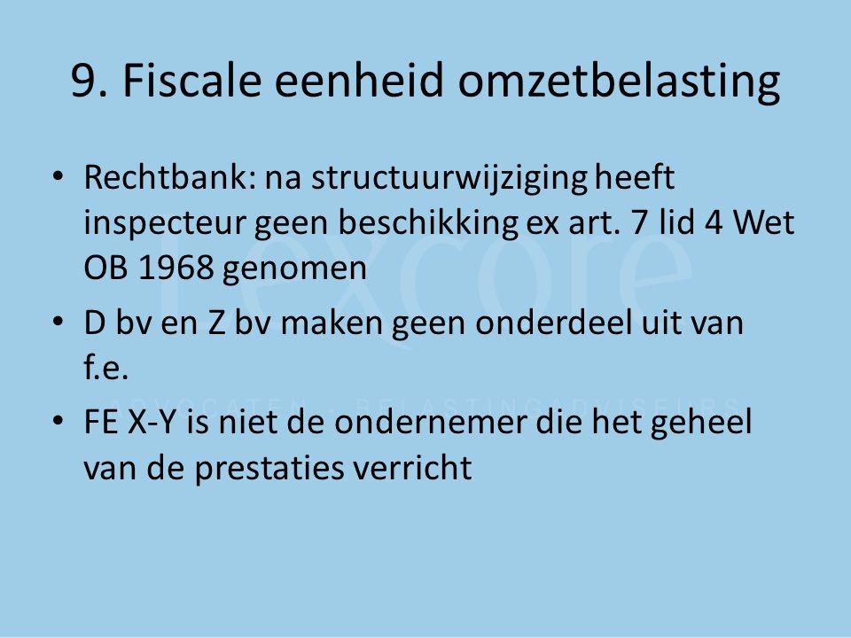 9. Fiscale eenheid omzetbelasting Rechtbank: na structuurwijziging heeft inspecteur geen beschikking ex art. 7 lid 4 Wet OB 1968 genomen D bv en Z bv