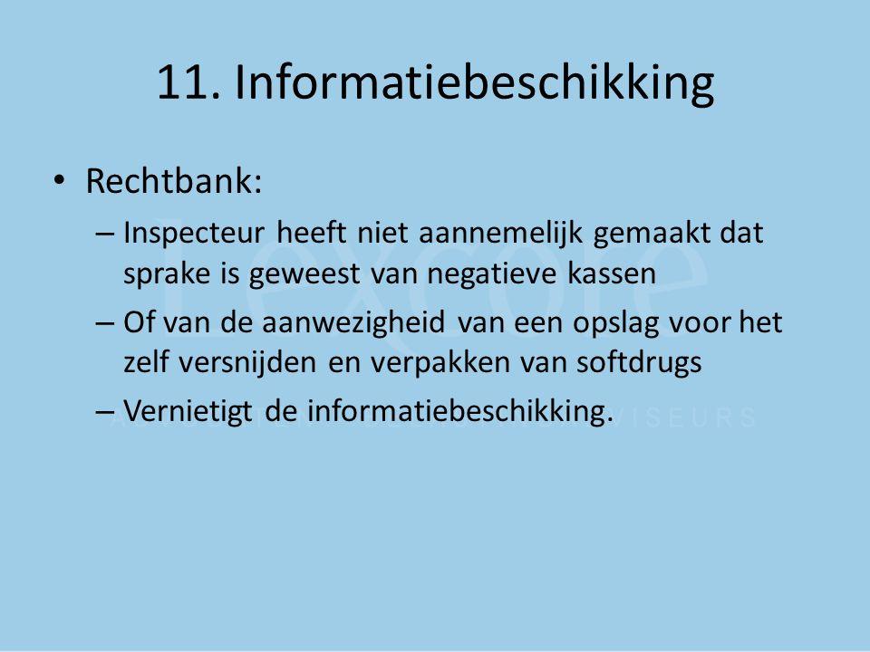 11. Informatiebeschikking Rechtbank: – Inspecteur heeft niet aannemelijk gemaakt dat sprake is geweest van negatieve kassen – Of van de aanwezigheid v