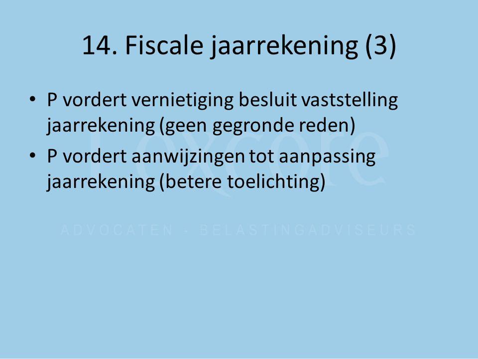14. Fiscale jaarrekening (3) P vordert vernietiging besluit vaststelling jaarrekening (geen gegronde reden) P vordert aanwijzingen tot aanpassing jaar
