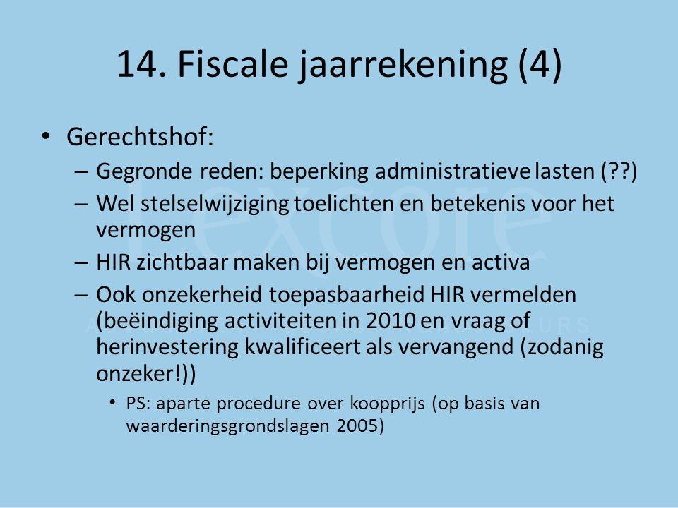 14. Fiscale jaarrekening (4) Gerechtshof: – Gegronde reden: beperking administratieve lasten (??) – Wel stelselwijziging toelichten en betekenis voor