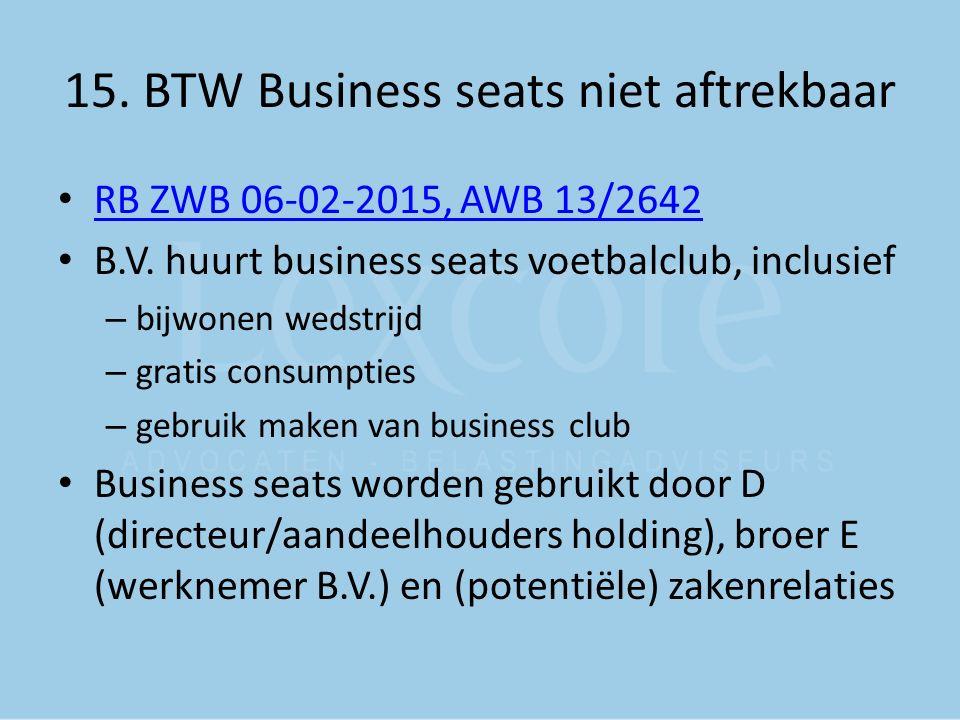 15. BTW Business seats niet aftrekbaar RB ZWB 06-02-2015, AWB 13/2642 B.V. huurt business seats voetbalclub, inclusief – bijwonen wedstrijd – gratis c