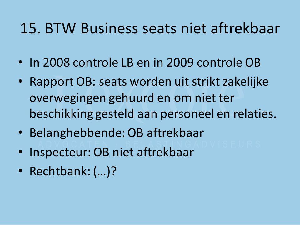 15. BTW Business seats niet aftrekbaar In 2008 controle LB en in 2009 controle OB Rapport OB: seats worden uit strikt zakelijke overwegingen gehuurd e