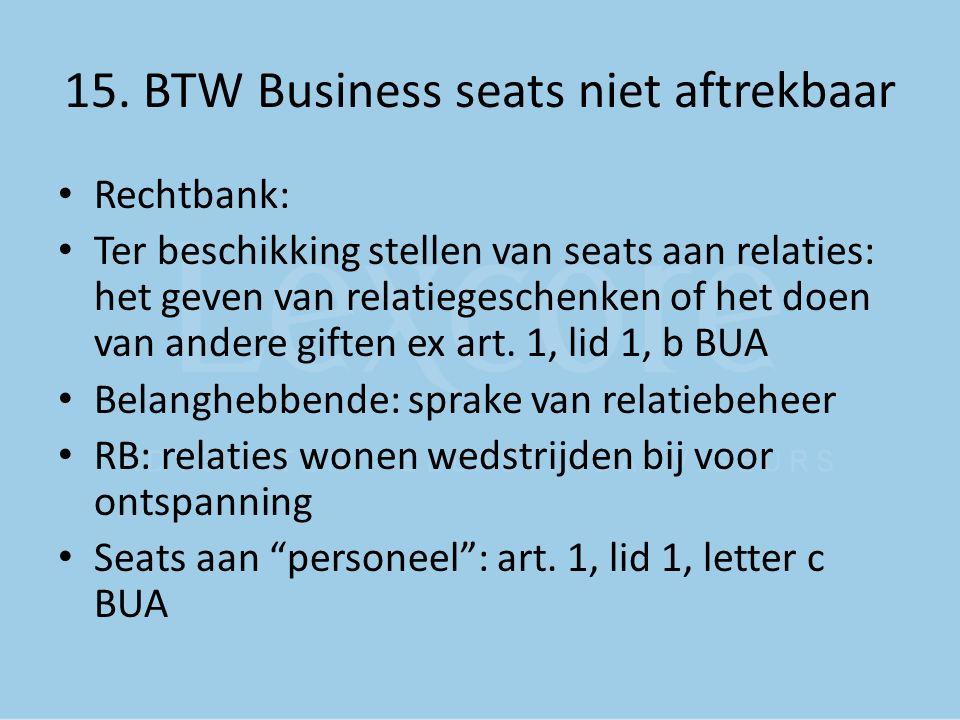 15. BTW Business seats niet aftrekbaar Rechtbank: Ter beschikking stellen van seats aan relaties: het geven van relatiegeschenken of het doen van ande