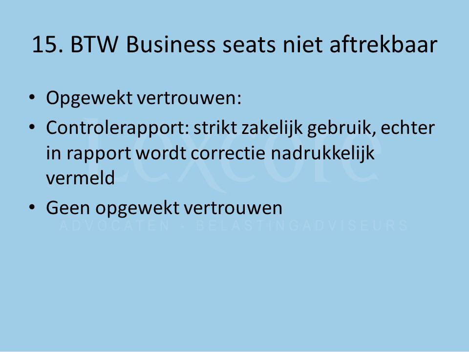 15. BTW Business seats niet aftrekbaar Opgewekt vertrouwen: Controlerapport: strikt zakelijk gebruik, echter in rapport wordt correctie nadrukkelijk v