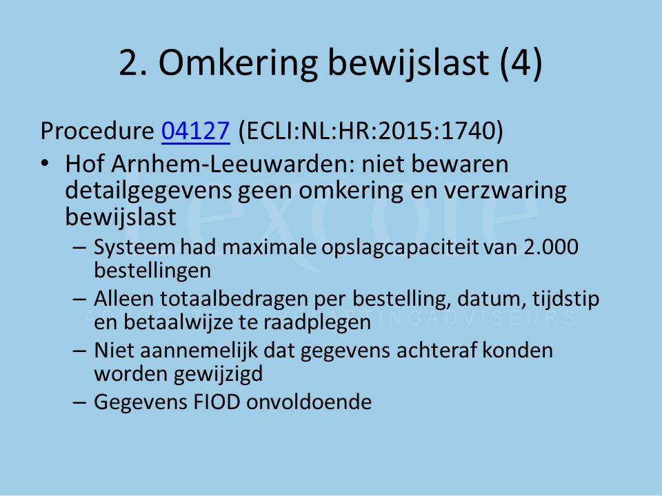 2. Omkering bewijslast (4) Procedure 04127 (ECLI:NL:HR:2015:1740)04127 Hof Arnhem-Leeuwarden: niet bewaren detailgegevens geen omkering en verzwaring