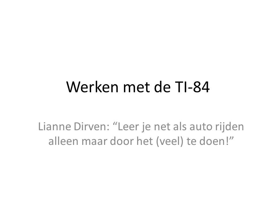 """Werken met de TI-84 Lianne Dirven: """"Leer je net als auto rijden alleen maar door het (veel) te doen!"""""""