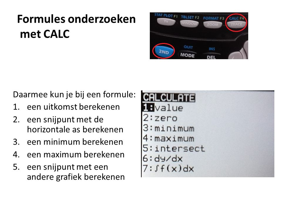 Formules onderzoeken met CALC Daarmee kun je bij een formule: 1.een uitkomst berekenen 2.een snijpunt met de horizontale as berekenen 3.een minimum be