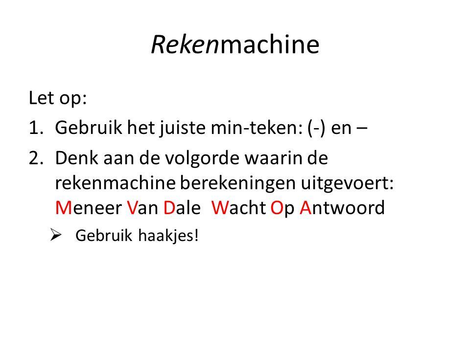 Rekenmachine Let op: 1.Gebruik het juiste min-teken: (-) en – 2.Denk aan de volgorde waarin de rekenmachine berekeningen uitgevoert: Meneer Van Dale W
