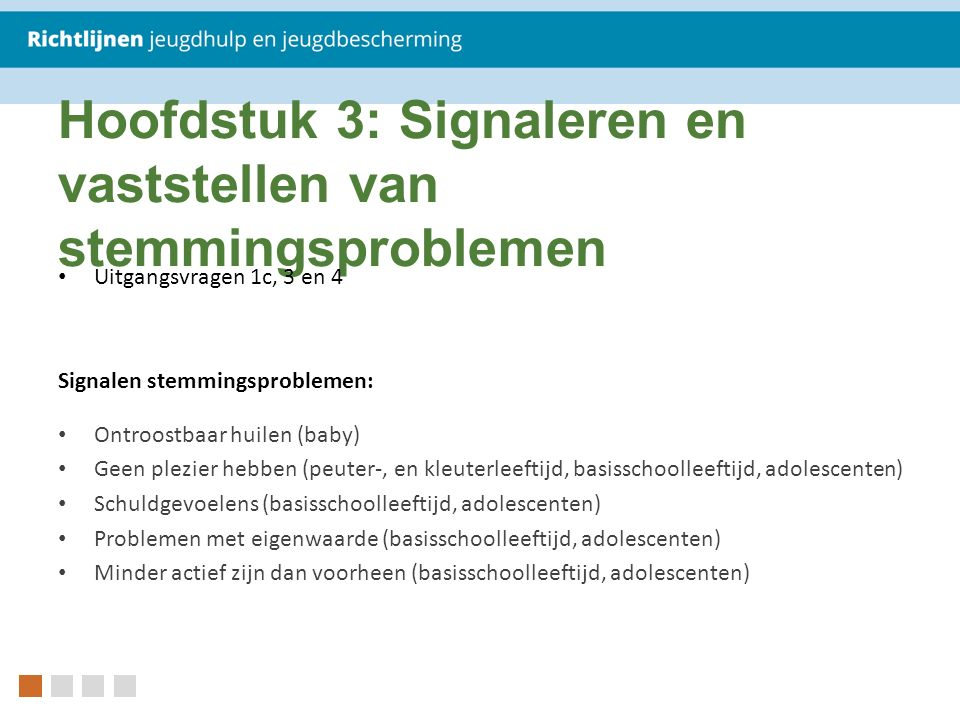 Hoofdstuk 3: Signaleren en vaststellen van stemmingsproblemen Uitgangsvragen 1c, 3 en 4 Signalen stemmingsproblemen: Ontroostbaar huilen (baby) Geen p