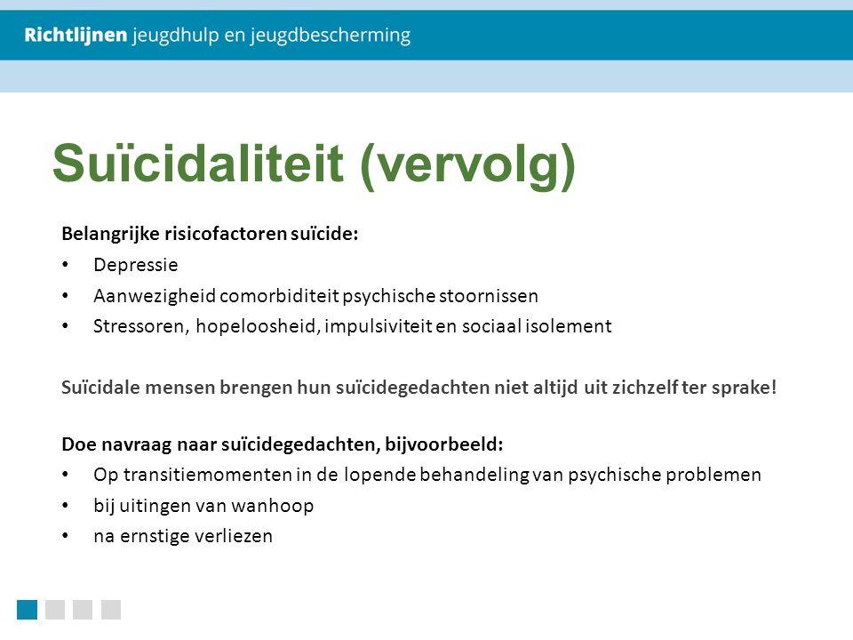 Belangrijke risicofactoren suïcide: Depressie Aanwezigheid comorbiditeit psychische stoornissen Stressoren, hopeloosheid, impulsiviteit en sociaal iso