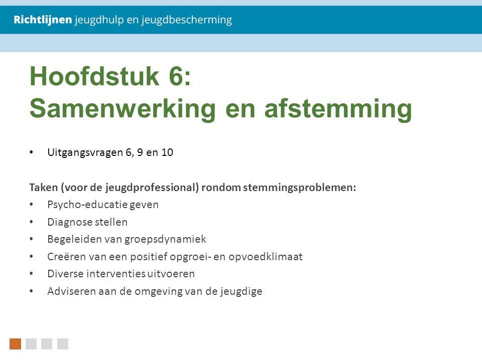 Hoofdstuk 6: Samenwerking en afstemming Uitgangsvragen 6, 9 en 10 Taken (voor de jeugdprofessional) rondom stemmingsproblemen: Psycho-educatie geven D