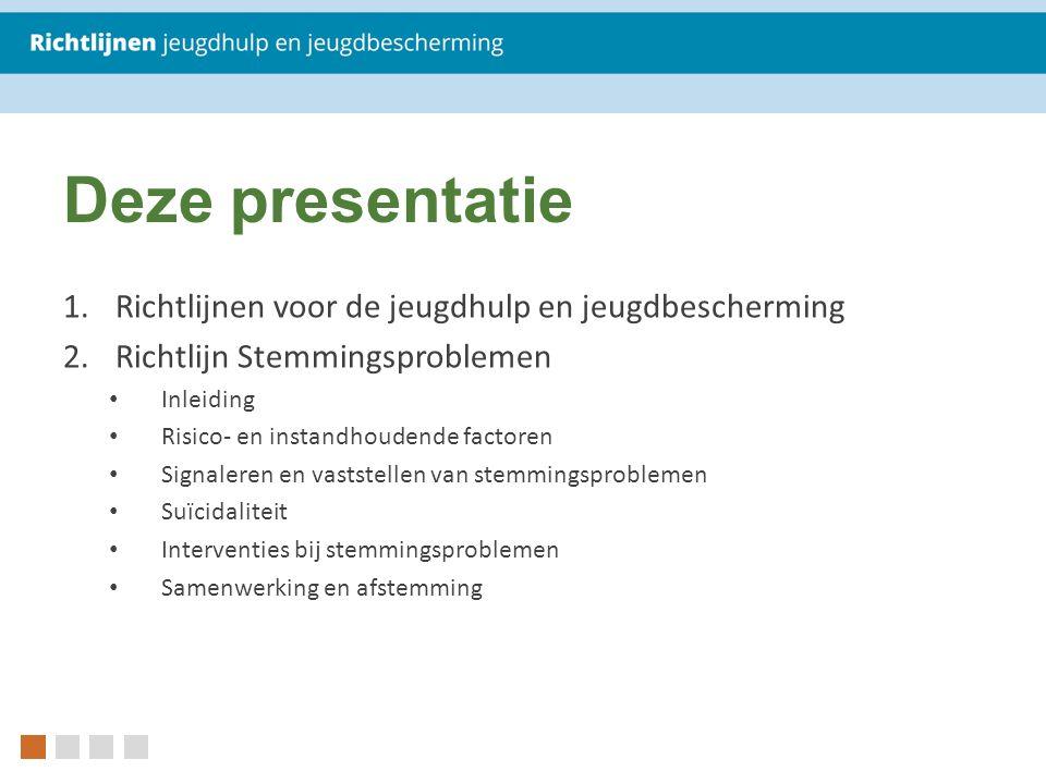 Deze presentatie 1.Richtlijnen voor de jeugdhulp en jeugdbescherming 2.Richtlijn Stemmingsproblemen Inleiding Risico- en instandhoudende factoren Sign