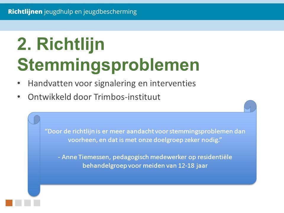 """2. Richtlijn Stemmingsproblemen Handvatten voor signalering en interventies Ontwikkeld door Trimbos-instituut """"Door de richtlijn is er meer aandacht v"""