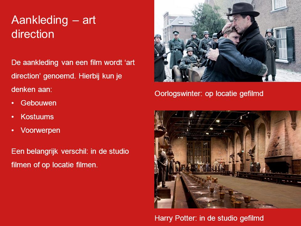 Aankleding – art direction De aankleding van een film wordt 'art direction' genoemd. Hierbij kun je denken aan: Gebouwen Kostuums Voorwerpen Een belan