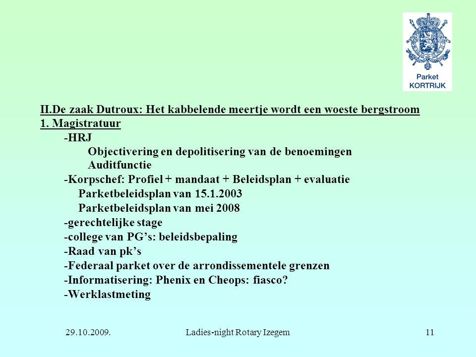 29.10.2009.Ladies-night Rotary Izegem11 II.De zaak Dutroux: Het kabbelende meertje wordt een woeste bergstroom 1. Magistratuur -HRJ Objectivering en d