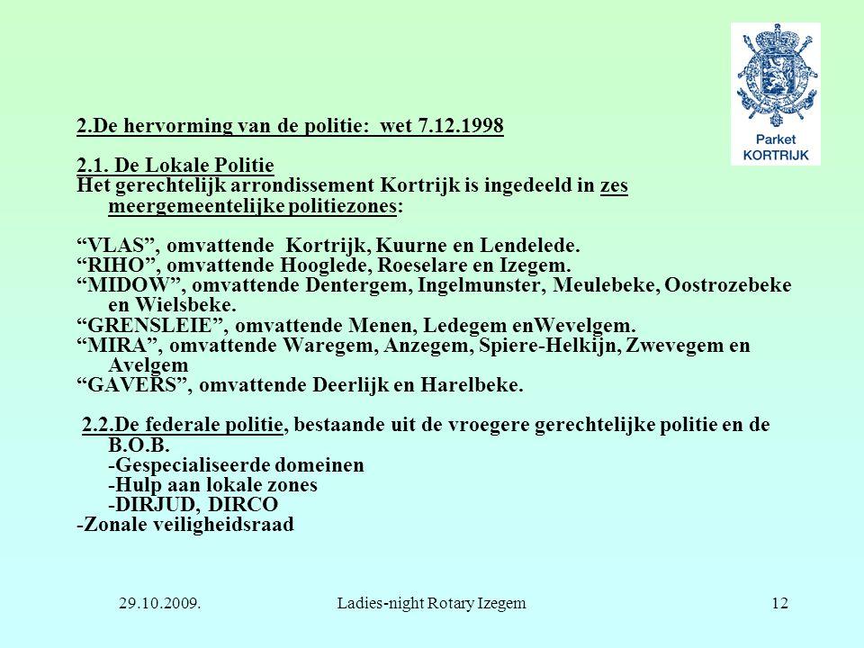 29.10.2009.Ladies-night Rotary Izegem12 2.De hervorming van de politie: wet 7.12.1998 2.1. De Lokale Politie Het gerechtelijk arrondissement Kortrijk