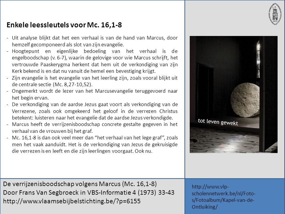 De verrijzenisboodschap volgens Marcus (Mc. 16,1-8) Door Frans Van Segbroeck in VBS-Informatie 4 (1973) 33-43 http://www.vlaamsebijbelstichting.be/?p=