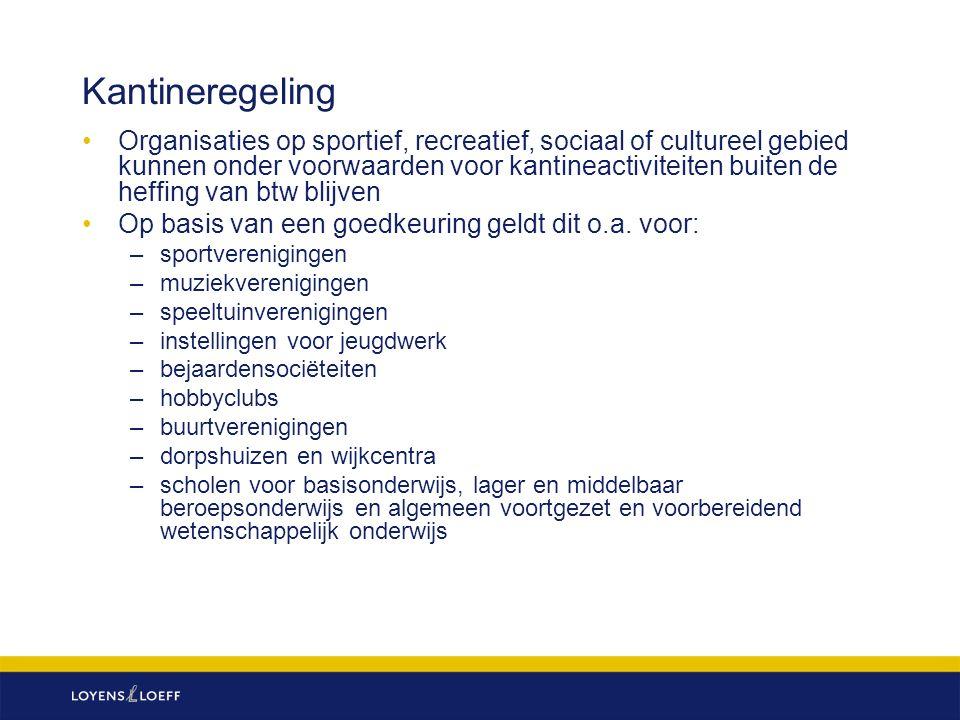 Kantineregeling Organisaties op sportief, recreatief, sociaal of cultureel gebied kunnen onder voorwaarden voor kantineactiviteiten buiten de heffing van btw blijven Op basis van een goedkeuring geldt dit o.a.