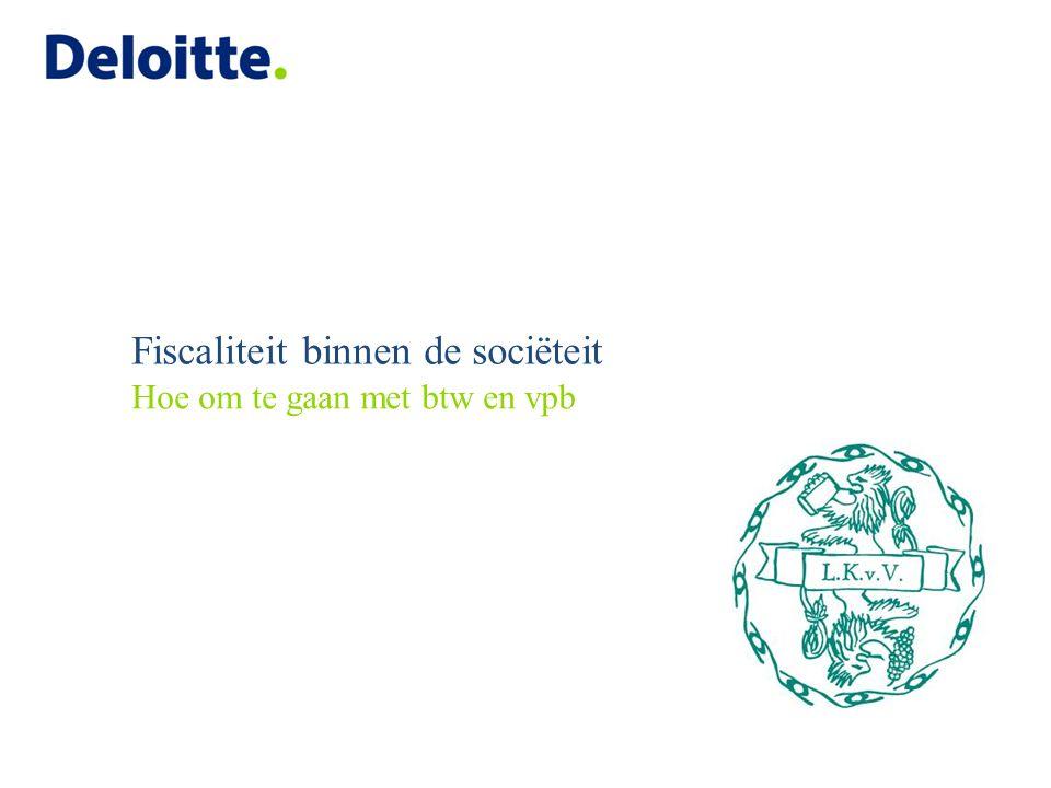 © 2013 Deloitte The Netherlands Fiscale risico's in de Vpb Algemeen Een vereniging is slechts belastingplichtig voor de vennootschapsbelasting indien en voor zover zij een onderneming drijft.