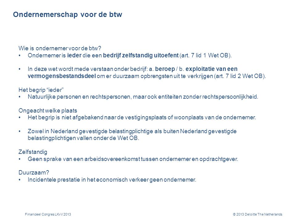© 2013 Deloitte The Netherlands Ondernemerschap voor de btw Wie is ondernemer voor de btw.