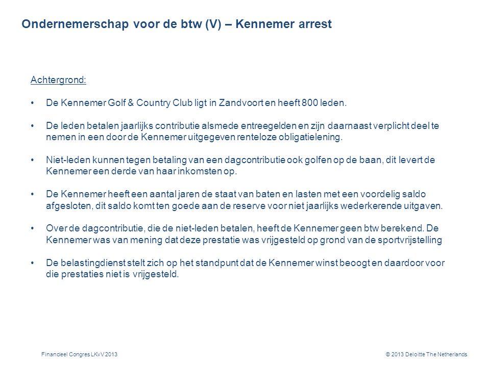 © 2013 Deloitte The Netherlands Ondernemerschap voor de btw (V) – Kennemer arrest Achtergrond: De Kennemer Golf & Country Club ligt in Zandvoort en heeft 800 leden.