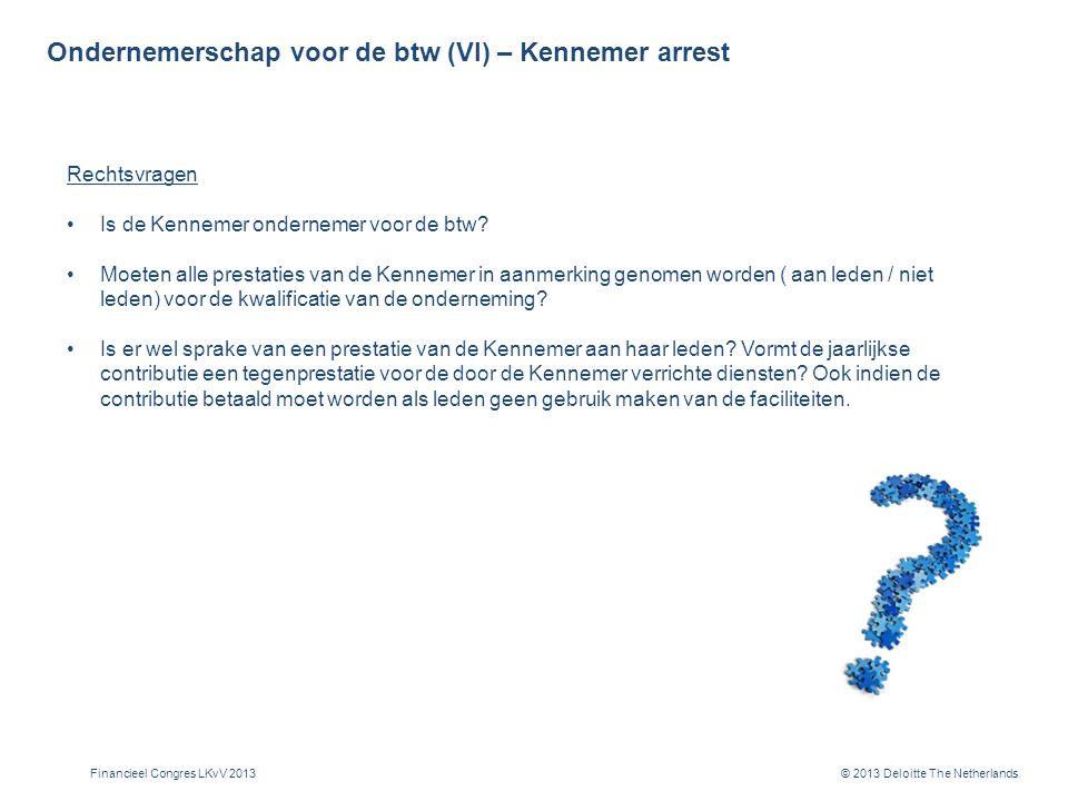 © 2013 Deloitte The Netherlands Ondernemerschap voor de btw (VI) – Kennemer arrest Rechtsvragen Is de Kennemer ondernemer voor de btw.