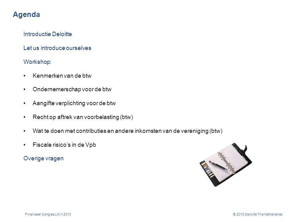 © 2013 Deloitte The Netherlands Ondernemerschap voor de btw (III) Vraag A: Studentenvereniging X is gevestigd in Y.