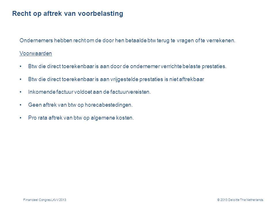 © 2013 Deloitte The Netherlands Recht op aftrek van voorbelasting Ondernemers hebben recht om de door hen betaalde btw terug te vragen of te verrekenen.