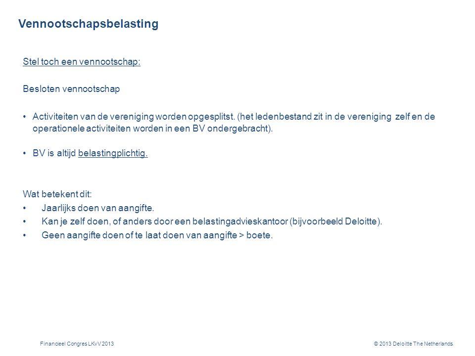 © 2013 Deloitte The Netherlands Vennootschapsbelasting Stel toch een vennootschap: Besloten vennootschap Activiteiten van de vereniging worden opgesplitst.