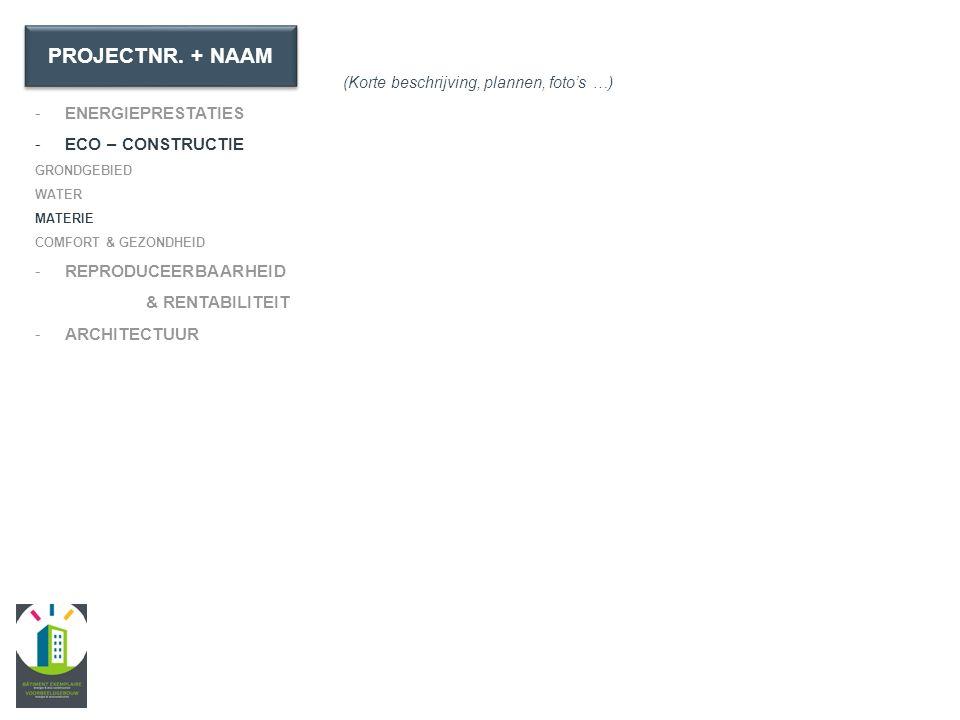 (Korte beschrijving, plannen, foto's …) - ENERGIEPRESTATIES -ECO – CONSTRUCTIE GRONDGEBIED WATER MATERIE COMFORT & GEZONDHEID -REPRODUCEERBAARHEID & RENTABILITEIT -ARCHITECTUUR