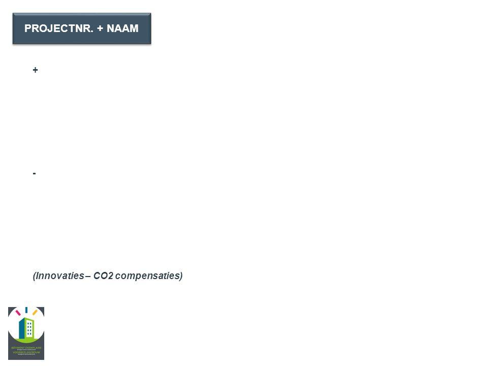 AANDACHTSPUNTEN + - (Innovaties – CO2 compensaties) PROJECTNR. + NAAM