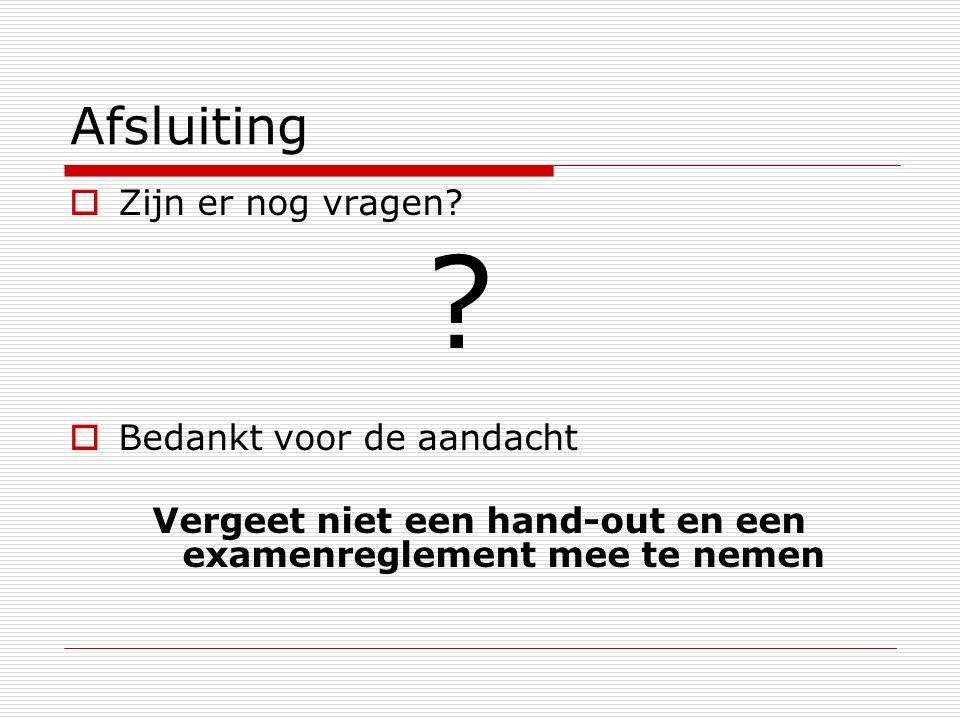 Afsluiting  Zijn er nog vragen.