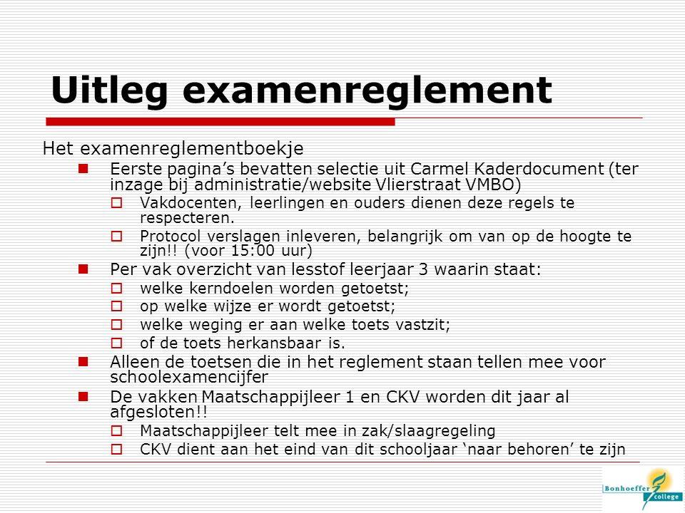 Uitleg examenreglement Het examenreglementboekje Eerste pagina's bevatten selectie uit Carmel Kaderdocument (ter inzage bij administratie/website Vlierstraat VMBO)  Vakdocenten, leerlingen en ouders dienen deze regels te respecteren.
