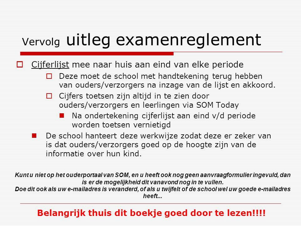 Vervolg uitleg examenreglement  Cijferlijst mee naar huis aan eind van elke periode  Deze moet de school met handtekening terug hebben van ouders/verzorgers na inzage van de lijst en akkoord.