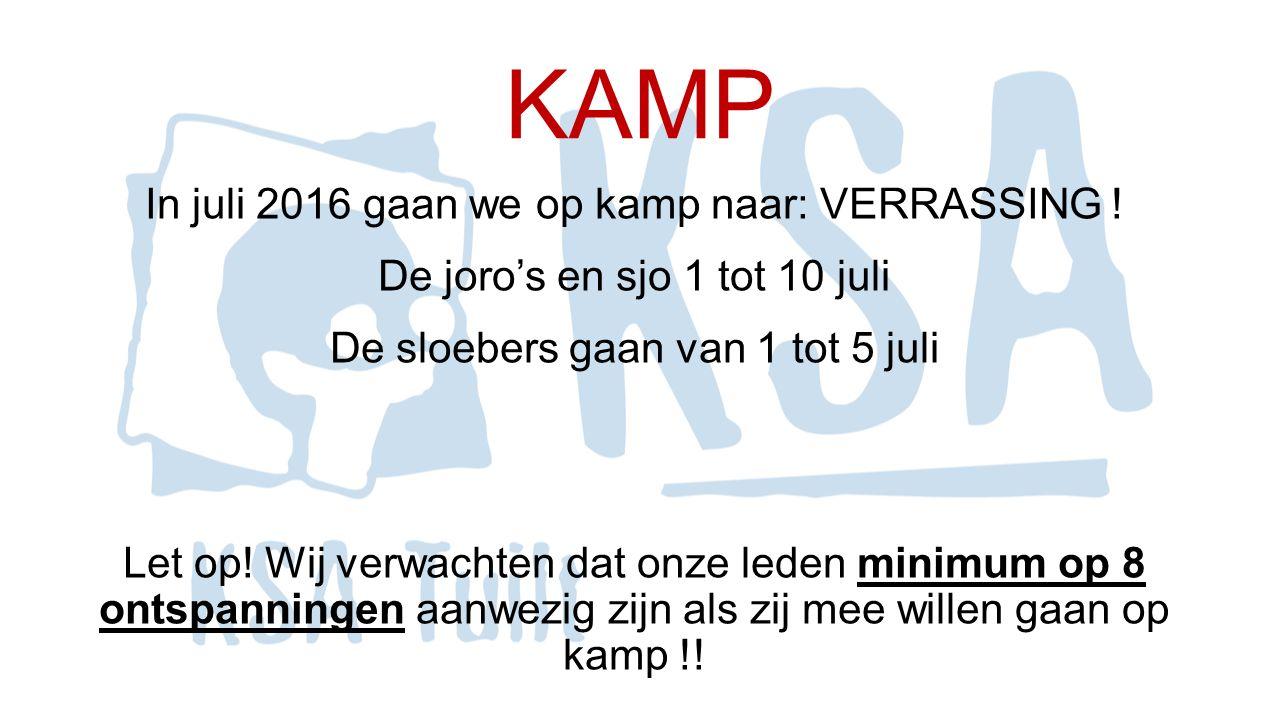 KAMP In juli 2016 gaan we op kamp naar: VERRASSING ! De joro's en sjo 1 tot 10 juli De sloebers gaan van 1 tot 5 juli Let op! Wij verwachten dat onze
