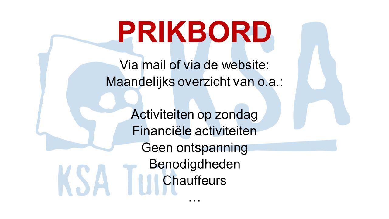 PRIKBORD Via mail of via de website: Maandelijks overzicht van o.a.: Activiteiten op zondag Financiële activiteiten Geen ontspanning Benodigdheden Chauffeurs …