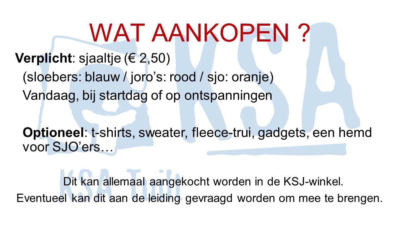 WAT AANKOPEN ? Verplicht: sjaaltje (€ 2,50) (sloebers: blauw / joro's: rood / sjo: oranje) Vandaag, bij startdag of op ontspanningen Optioneel: t-shir