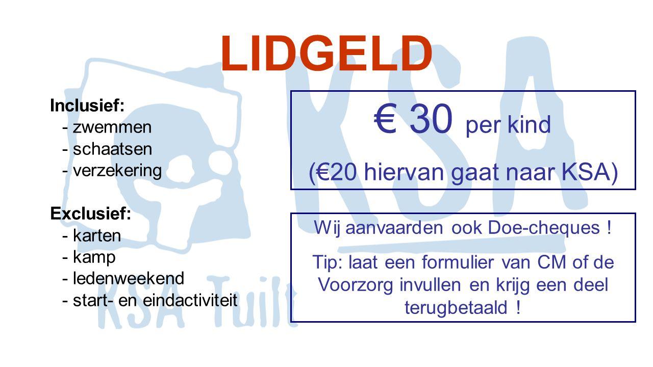 LIDGELD Inclusief: - zwemmen - schaatsen - verzekering Exclusief: - karten - kamp - ledenweekend - start- en eindactiviteit € 30 per kind (€20 hiervan gaat naar KSA) Wij aanvaarden ook Doe-cheques .