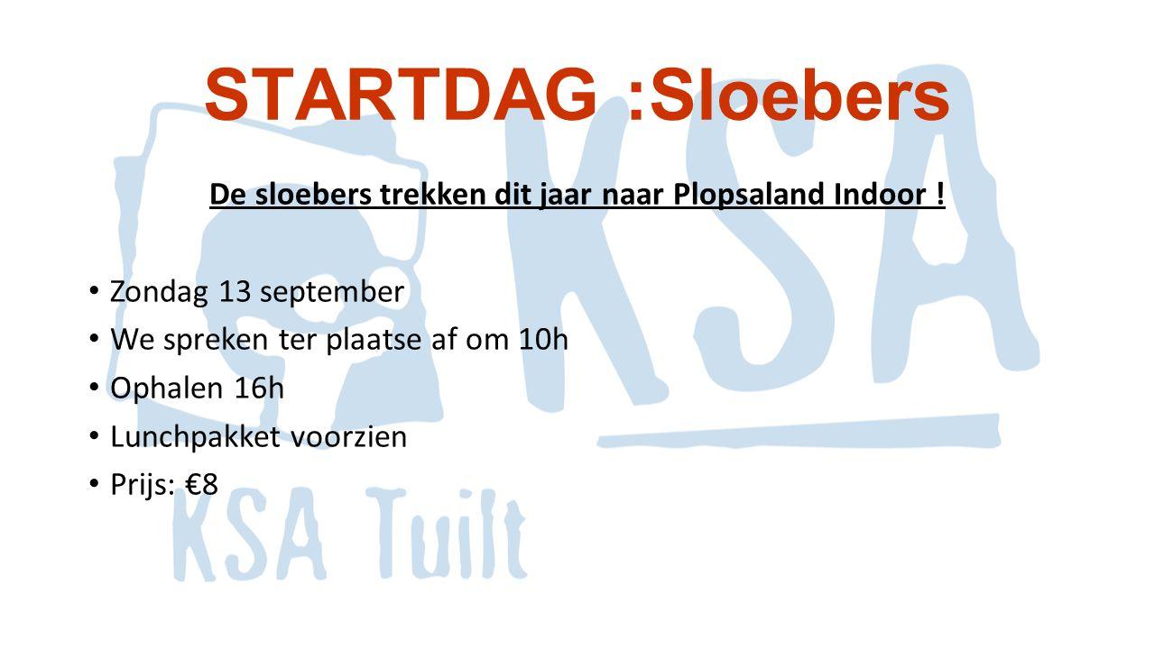 STARTDAG :Sloebers De sloebers trekken dit jaar naar Plopsaland Indoor ! Zondag 13 september We spreken ter plaatse af om 10h Ophalen 16h Lunchpakket