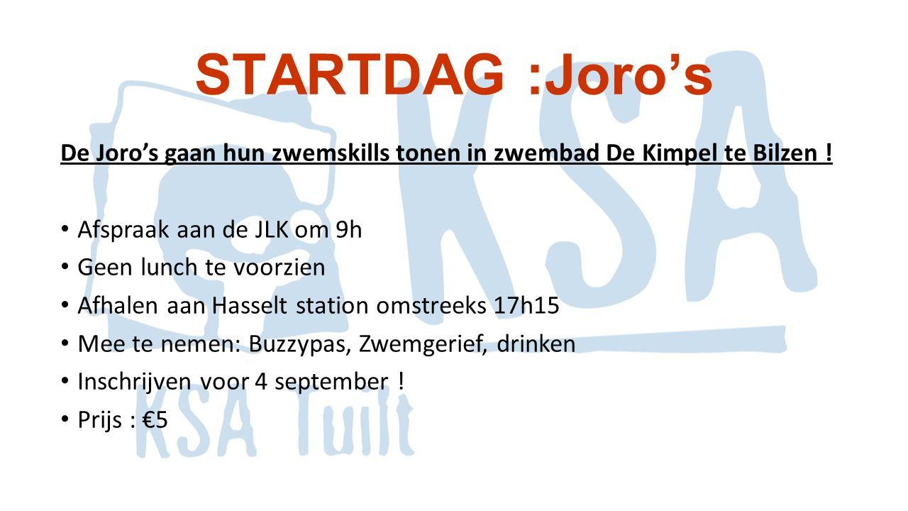 STARTDAG :Joro's De Joro's gaan hun zwemskills tonen in zwembad De Kimpel te Bilzen ! Afspraak aan de JLK om 9h Geen lunch te voorzien Afhalen aan Has
