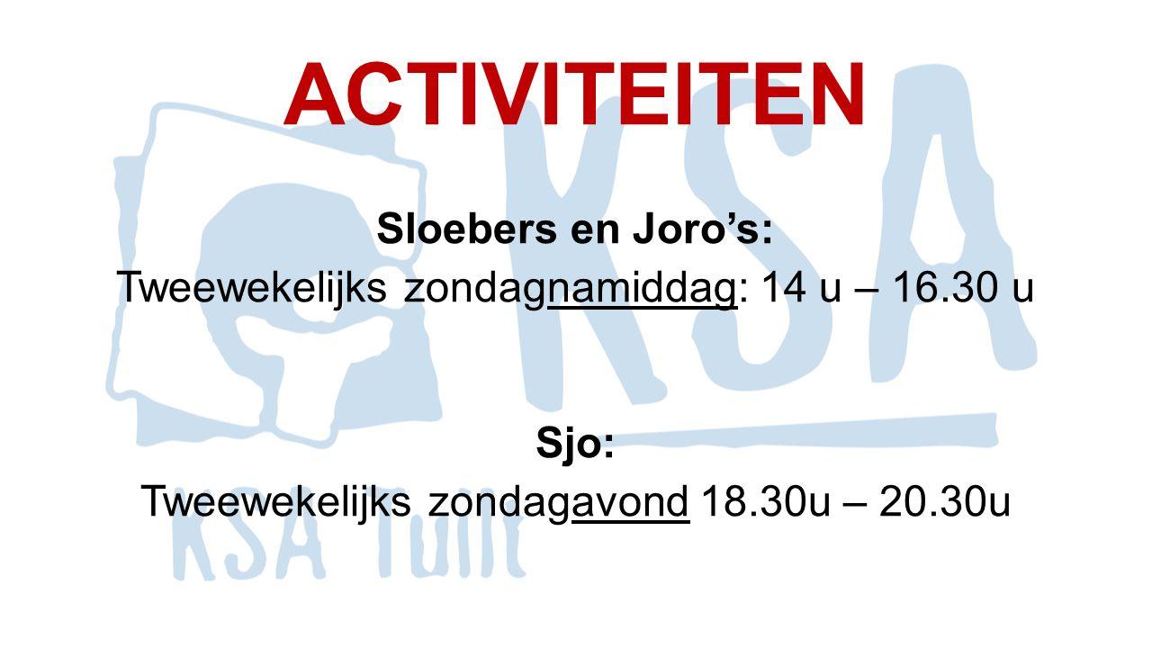 ACTIVITEITEN Sloebers en Joro's: Tweewekelijks zondagnamiddag: 14 u – 16.30 u Sjo: Tweewekelijks zondagavond 18.30u – 20.30u