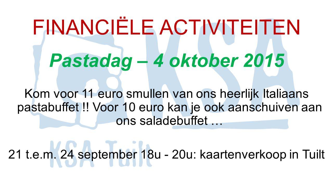 FINANCIËLE ACTIVITEITEN Pastadag – 4 oktober 2015 Kom voor 11 euro smullen van ons heerlijk Italiaans pastabuffet !! Voor 10 euro kan je ook aanschuiv