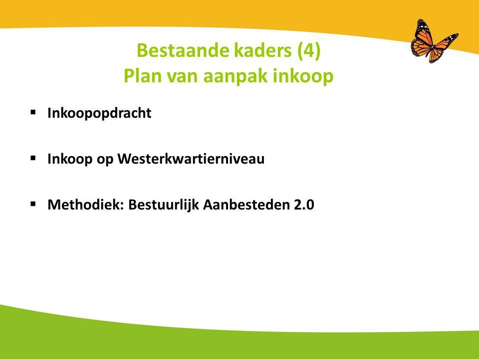 Bestaande kaders (4) Plan van aanpak inkoop  Inkoopopdracht  Inkoop op Westerkwartierniveau  Methodiek: Bestuurlijk Aanbesteden 2.0