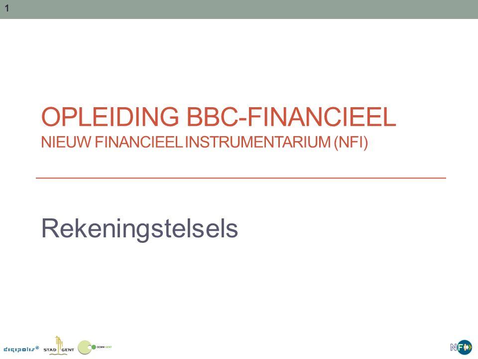 1 OPLEIDING BBC-FINANCIEEL NIEUW FINANCIEEL INSTRUMENTARIUM (NFI) Rekeningstelsels 1