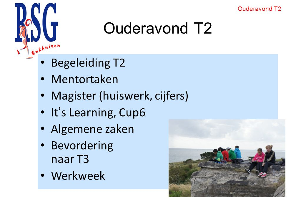 Ouderavond T2 Begeleiding T2 Mentortaken Magister (huiswerk, cijfers) It's Learning, Cup6 Algemene zaken Bevordering naar T3 Werkweek Ouderavond T2