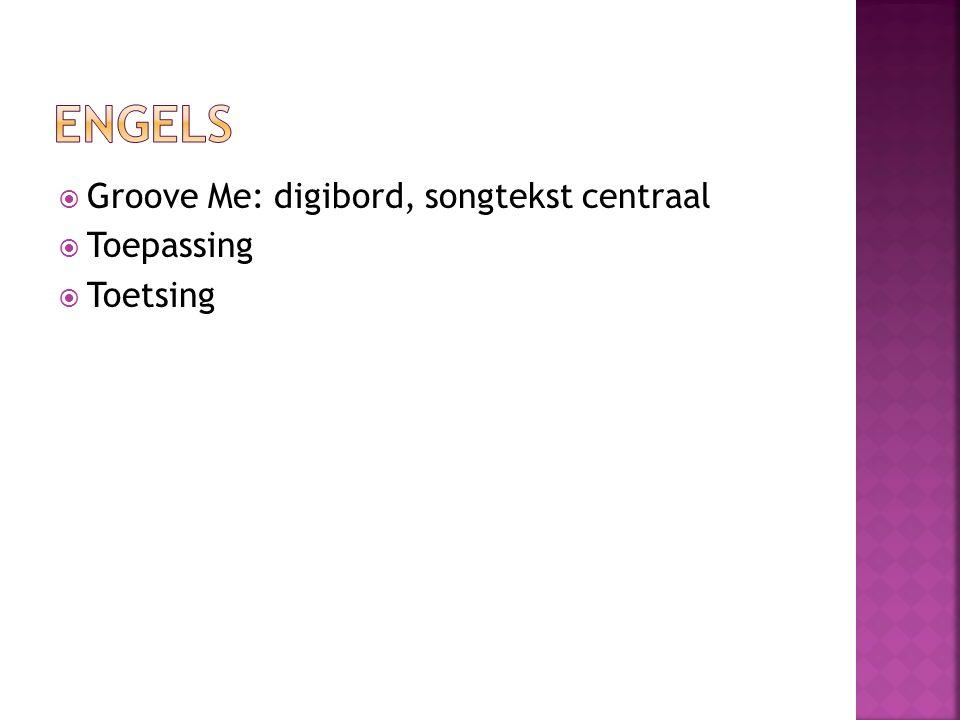  Groove Me: digibord, songtekst centraal  Toepassing  Toetsing