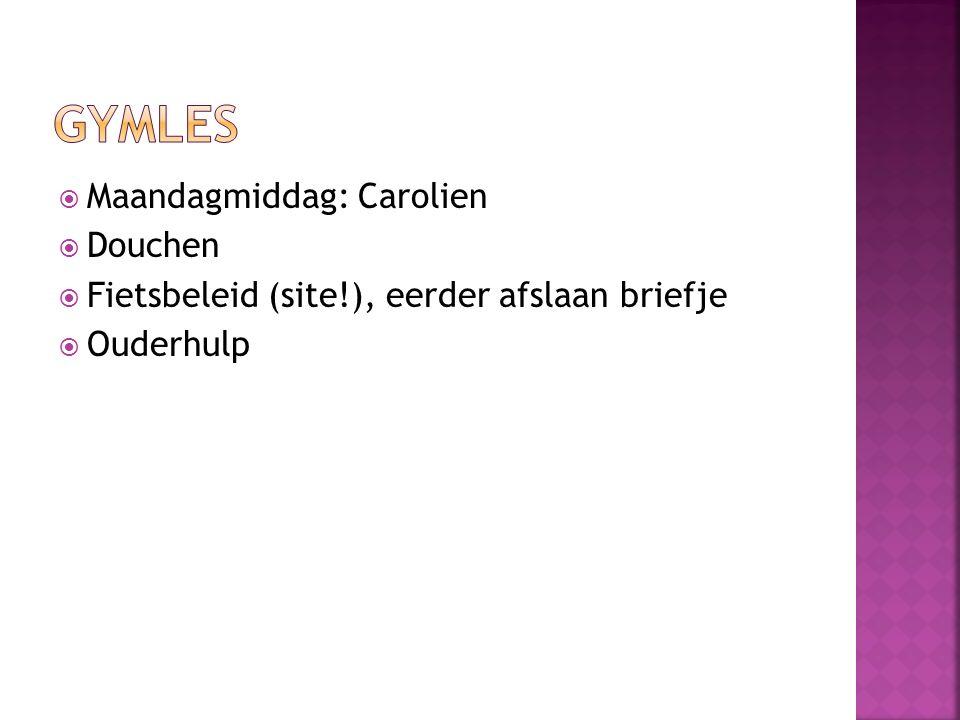  Maandagmiddag: Carolien  Douchen  Fietsbeleid (site!), eerder afslaan briefje  Ouderhulp