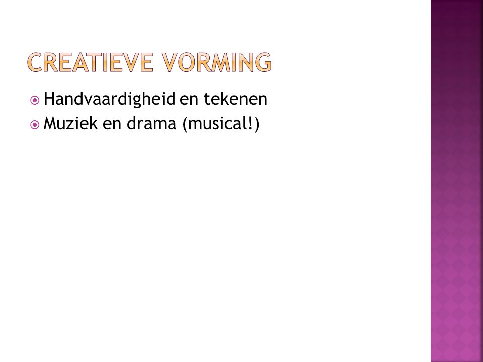  Handvaardigheid en tekenen  Muziek en drama (musical!)