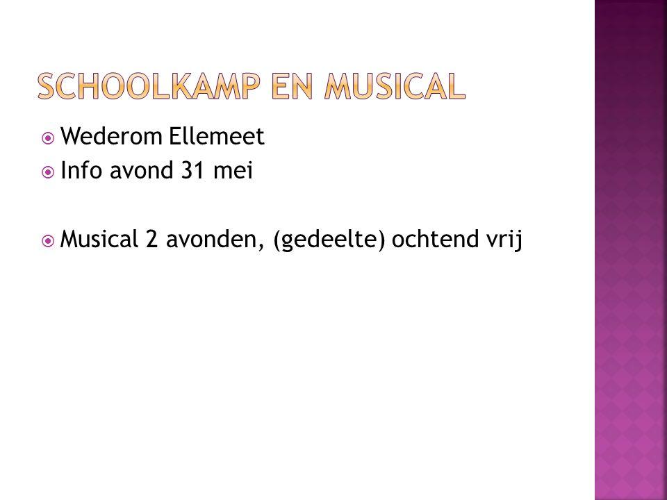  Wederom Ellemeet  Info avond 31 mei  Musical 2 avonden, (gedeelte) ochtend vrij