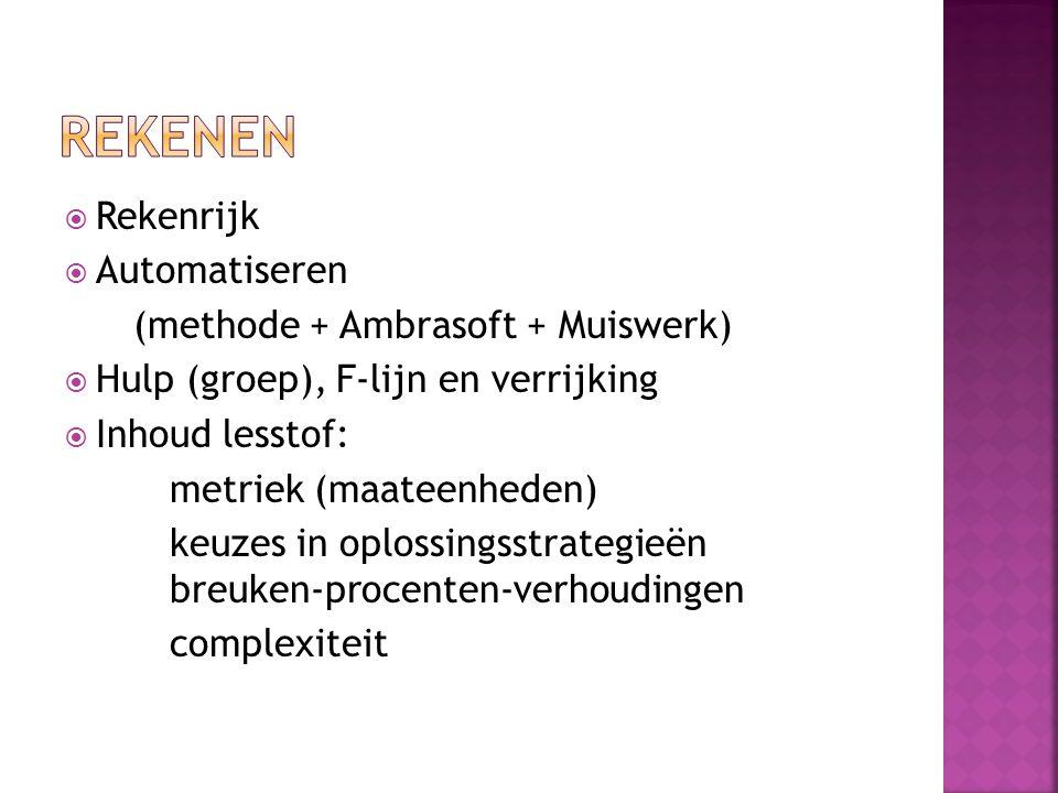  Rekenrijk  Automatiseren (methode + Ambrasoft + Muiswerk)  Hulp (groep), F-lijn en verrijking  Inhoud lesstof: metriek (maateenheden) keuzes in o